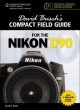 David Busch's Compact Field Guide for the Nikon D90 - David Busch