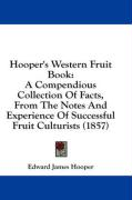 Hooper's Western Fruit Book: A Compendious Collection of Facts, from the Notes and Experience of Successful Fruit Culturists (1857)
