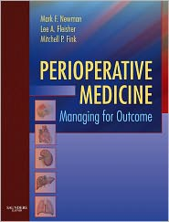 Perioperative Medicine: Managing for Outcome - Mark F. Newman, Mitchell P. Fink, Lee A Fleisher