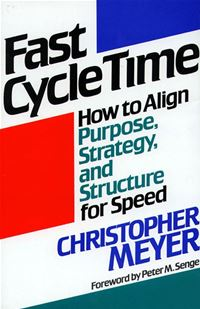 Fast Cycle Time: How to Align Purpose, Strategy, and Structure for - Christopher Meyer