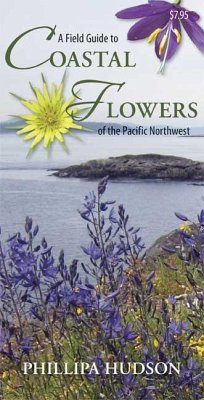 A Field Guide to Coastal Flowers of the Pacific Northwest - Hudson, Phillipa