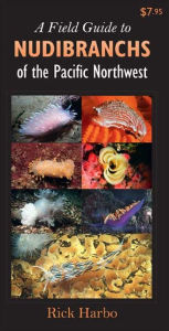 A Field Guide to Nudibranchs of the Pacific Northwest - Rick M. Harbo