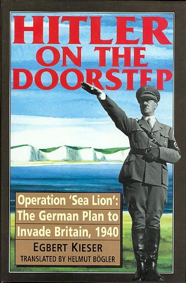 Hitler on the Doorstep: Operation Sea Lion, the German Plan to Invade Britain, 1940