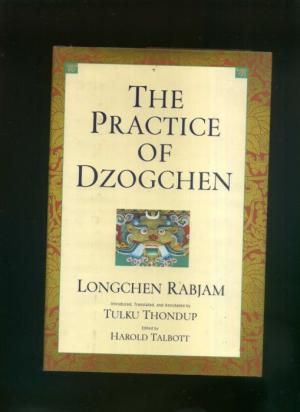 The Practice Of Dzogchen: An Anthology Of Longchen Rabjum's Writings On Dzogpa Chenpo von - Longchen Rabjam und Tulku Thondup