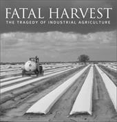 Fatal Harvest: The Tragedy of Industrial Agriculture - Kimbrell, Andrew