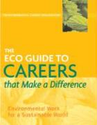The ECO Guide to Careers That Make a Difference: Environmental Work for a Sustainable World