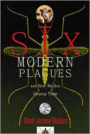 Six Modern Plagues: And How We Are Causing Them