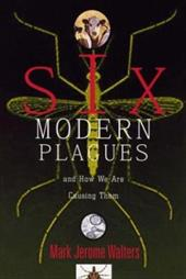 Six Modern Plagues: And How We Are Causing Them - Walters, Mark Jerome
