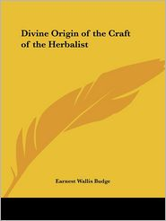 Divine Origin of the Craft of the Herbalist - E.A. Wallis Budge, Ernest W. Budge, Earnest Wallis Budge