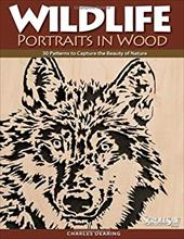 Wildlife Portraits in Wood: 30 Patterns to Capture the Beauty of Nature - Dearing, Charles