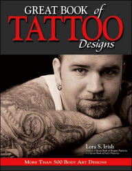 Great Book of Tattoo Designs: More than 500 Body Art Designs - Lora S. Irish