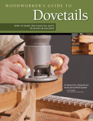Woodworker's Guide to Dovetails: How to Make the Essential Joint by Hand or Machine - Ernie Conover