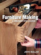 Furniture Making: A Foundation Course - Bullar, John