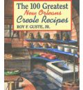 The 100 Greatest New Orleans Creole Recipes - Jr.  Roy F. Guste