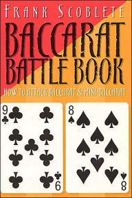 Baccarat Battle Book: Don't Play Baccarat until You Read This Book - Frank Scoblete