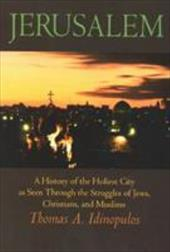 Jerusalem: A History of the Holiest City as Seen Through the Strugles of Jews, Christians, and Muslims - Idinopulos, Thomas A.