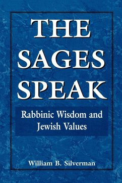 The Sages Speak: Rabbinic Wisdom and Jewish Values - Silverman, William B.