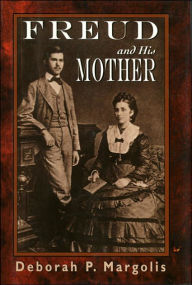 Freud and His Mother: Preoedipal Aspects of Freud's Personality - Deborah Margolis