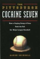 The Pittsburgh Cocaine Seven: How a Ragtag Group of Fans Took the Fall for Major League Baseball