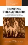 Hunting the Gatherers: Ethnographic Collectors, Agents, and Agency in Melanesia 1870s-1930s
