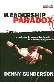 The Leadership Paradox: A Challenge to Servant Leadership in a Power-Hungry World - Denny Gunderson