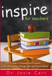 Inspire for Teachers: Prayers Promises, and Proverbs for Those Who Change Lives and Tough Hearts - Carr, Josie