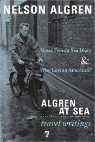 Algren at Sea: Notes from a Sea Diary & Algren at Sea-The Travel Writings - Nelson Algren