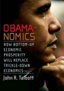 Obamanomics: How Bottom-Up Economic Prosperity Will Replace Trickle-Down Economics (Economics in the Obama Presidency)