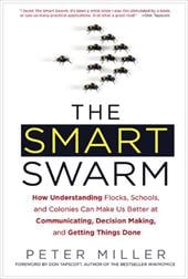 The Smart Swarm: How Understanding Flocks, Schools, and Colonies Can Make Us Better at Communicating, Decision Making, and Getting - Miller, Peter