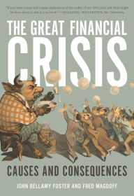 The Great Financial Crisis: Causes and Consequences - John Bellamy Foster