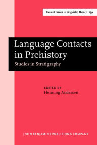 Language Contacts in Prehistory: Studies in Stratigraphy. Papers from the Workshop on Linguistic Stratigraphy and Prehistory at the Fifteenth International Conference on Historical Linguistics, Melbourne, 17 August 2001 - Henning Andersen