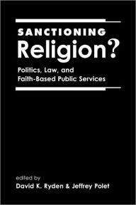 Sanctioning Religion?: Politics, Law, and Faith-Based Public Services - David K. Ryden