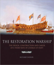 Restoration Warship The Design, Construction and Career of a Third Rate of Charles II's Navy - Richard Endsor