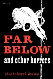 Far below and Other Horrors from the Pulps - Robert Weinberg (Editor), Contribution by Robert E. Howard, Contribution by Seabury Quinn