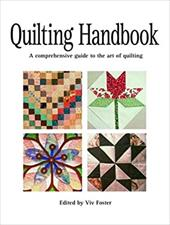 Quilting Handbook: A Comprehensive Guide to the Art of Quilting - Foster, Vivien / Foster, Viv