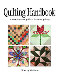 Quilting Handbook: A Comprehensive Guide to the Art of Quilting - Viv Foster
