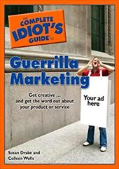 The Complete Idiot's Guide to Guerrilla Marketing - Wells, Colleen / Drake, Susan M.