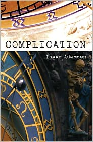 Complication: A Novel - Isaac Adamson