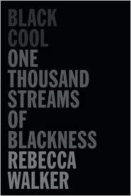 Black Cool: One Thousand Streams of Blackness - Rebecca Walker (Editor), Foreword by Henry Louis Gates, Jr.