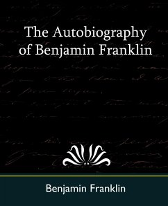 The Autobiography of Benjamin Franklin - Benjamin Franklin, Franklin Benjamin Franklin