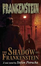 Frankenstein: The Shadow of Frankenstein Volume 1 - Petrucha, Stefan