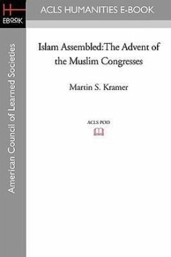 Islam Assembled: The Advent of the Muslim Congresses - Kramer, Martin S.