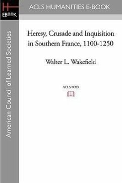Heresy, Crusade and Inquisition in Southern France, 1100-1250 - Wakefield, Walter L.