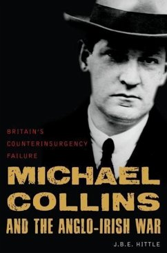 Michael Collins and the Anglo-Irish War: Britain's Counterinsurgency Failure - Hittle, J. B. E.