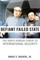Defiant Failed State: The North Korean Threat to International Security