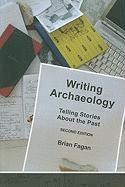 Writing Archaeology, Second Edition: Telling Stories About the Past