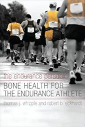 The Endurance Paradox: Bone Health for the Endurance Athlete - Whipple, Thomas J. / Eckhardt, Robert / Putukian, Margot