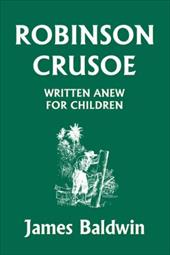 Robinson Crusoe Written Anew for Children - Baldwin, James