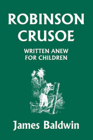 Robinson Crusoe Written Anew For Children - James Baldwin (2)
