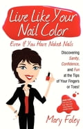 Live Like Your Nail Color Even If You Have Naked Nails - Mary Foley